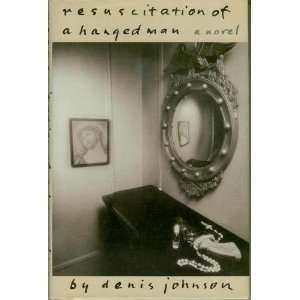 Resuscitation of a Hanged Man Denis Johnson Books