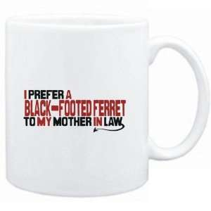 Mug White  I prefer a Black Footed Ferret to my mother in