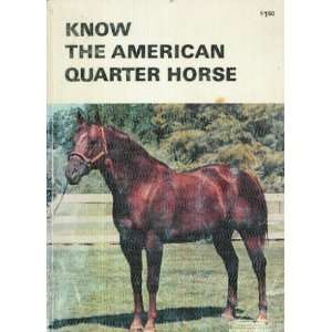 Know The American Quarter Horse Charles W. (Editor
