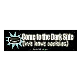 Come to the dark side, we have cookies   funny bumper stickers (Medium